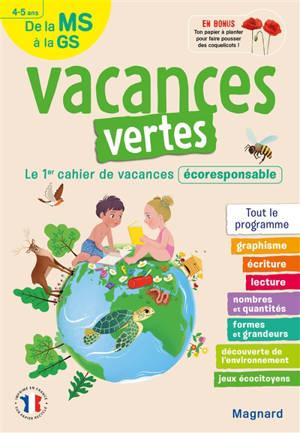 Vacances vertes de la MS à la GS, 4-5 ans : le 1er cahier de vacances écoresponsable : tout le programme
