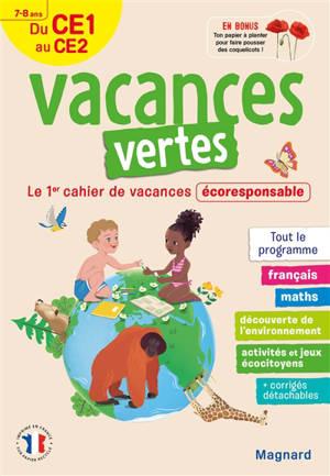 Vacances vertes du CE1 au CE2, 7-8 ans : le 1er cahier de vacances écoresponsable : tout le programme