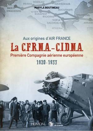 La CFRNA-CIDNA : première compagnie aérienne européenne, 1920-1933 : aux origines d'Air France