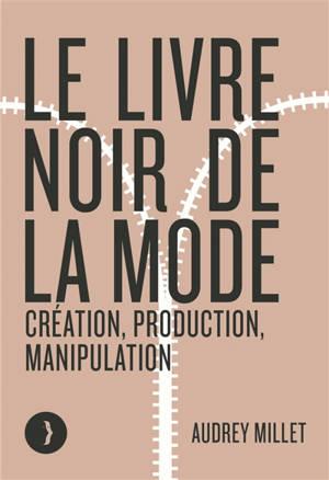 Le livre noir de la mode : création, production, manipulation