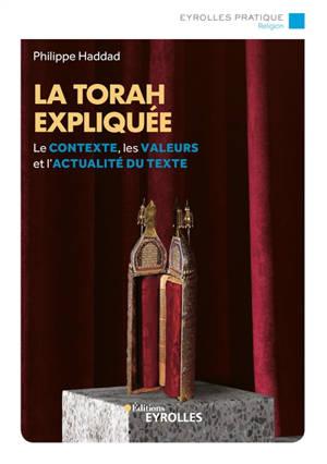 La Torah expliquée : le contexte, les valeurs et l'actualité du texte