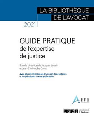 Guide pratique de l'expertise de justice 2021 : avec plus de 45 modèles d'actes et de procédure, et les principaux textes applicables
