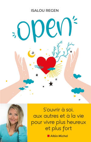 Open : s'ouvrir à soi, aux autres et à la vie pour vivre plus heureux et plus fort