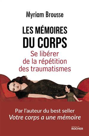 Les mémoires du corps : se libérer de la répétition des traumatismes