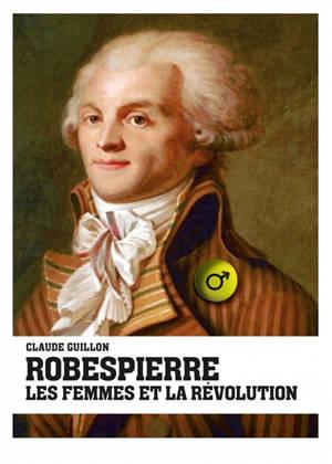 Robespierre, les femmes et la Révolution