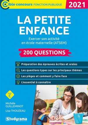 La petite enfance : exercer son activité en école maternelle (ATSEM), 200 questions, cat. C : 2021