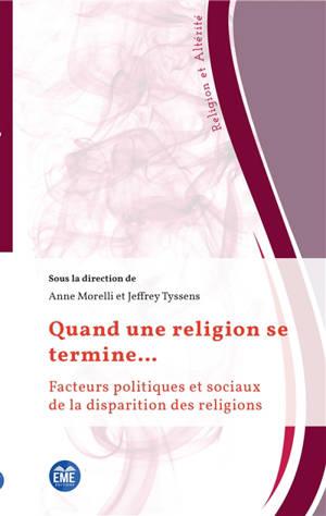 Quand une religion se termine... : facteurs politiques et sociaux de la disparition des religions