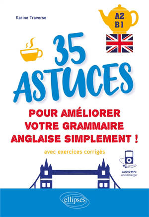 35 astuces pour améliorer votre grammaire anglaise simplement ! : A2-B1 : avec exercices corrigés