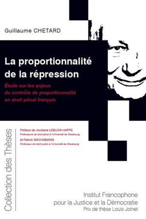 La proportionnalité de la répression : étude sur les enjeux du contrôle de proportionnalité en droit pénal français