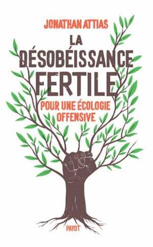 La désobéissance fertile : pour une écologie offensive