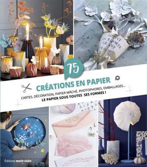 75 créations en papier : cartes, décoration, papier mâché, photophores, emballages... : le papier sous toutes ses formes !