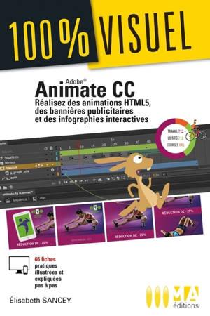 Animate CC : réalisez des animations HTML5, des bannières publicitaires et des infographies interactives : 66 fiches pratiques illustrées et expliquées pas à pas