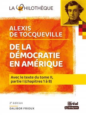 De la démocratie en Amérique, Alexis de Tocqueville : avec le texte intégral du tome II, partie I (chapitres 1 à 8)