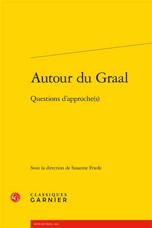 Autour du Graal : questions d'approche(s)
