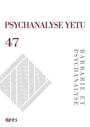 Psychanalyse Yetu. n° 47, Barbarie et psychanalyse