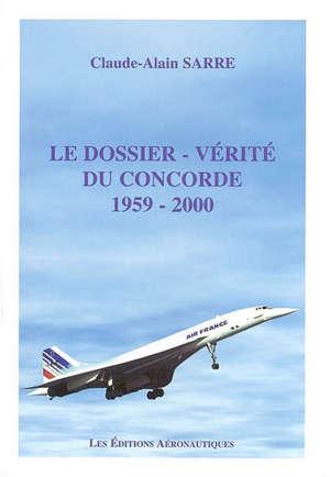 Le dossier-vérité du Concorde 1959-2000