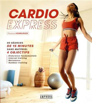 Cardio express : plus de 40 séances de 15 minutes sans matériel, 4 objectifs