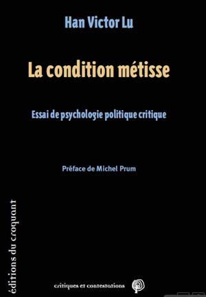 La condition métisse : essai de psychologie politique critique