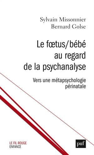 Le foetus-bébé au regard de la psychanalyse : vers une métapsychologie périnatale