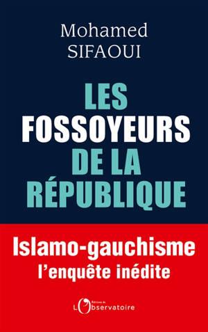Les fossoyeurs de la République : islamo-gauchisme : l'enquête inédite