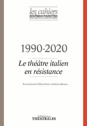Cahiers de la Maison Antoine Vitez (Les). n° 13, 1990-2020 : le théâtre italien en résistance
