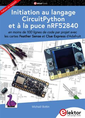 Initiation au langage CircuitPython et à la puce nRF52840 : en moins de 100 lignes de code par projet, avec les cartes Feather Sense et Clue Express d'Adafruit