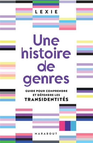 Une histoire de genres : guide pour comprendre et défendre les transidentités