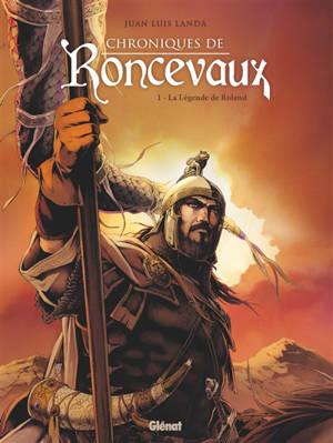 Chroniques de Roncevaux. Volume 1, La légende de Roland