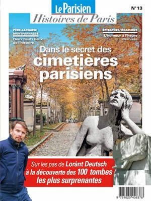 Parisien (Le), hors série : histoires de Paris. n° 13, Dans le secret des cimetières parisiens : sur les pas de Lorànt Deutsch : à la découverte des 100 tombes les plus surprenantes