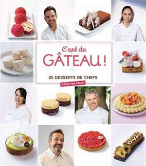 C'est du gâteau ! : 30 desserts de chefs