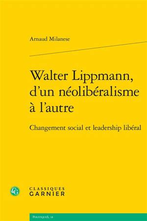 Walter Lippmann, d'un néolibéralisme à l'autre : changement social et leadership libéral
