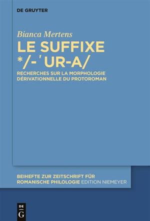 Le suffixe -'ur-a : recherches sur la morphologie dérivationnelle du protoroman