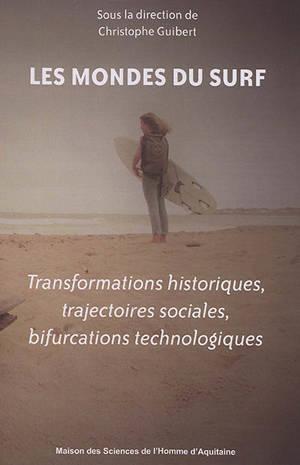 Les mondes du surf : transformations historiques, trajectoires sociales, bifurcations technologiques