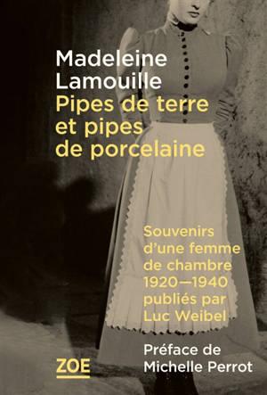 Pipes de terre et pipes de porcelaine : souvenirs d'une femme de chambre, 1920-1940, publiés par Luc Weibel