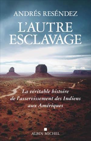 L'autre esclavage : la véritable histoire de l'asservissement des Indiens aux Amériques