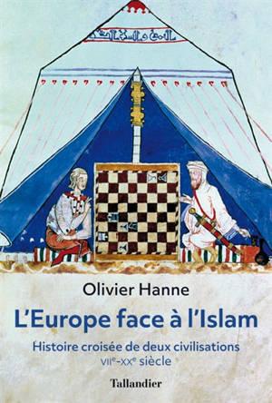 L'Europe face à l'islam : histoire croisée de deux civilisations : VIIe-XXe siècle