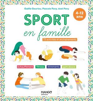 Sport en famille : 73 activités et enchaînements : échauffement, fitness, étirements, gym douce, 4-12 ans