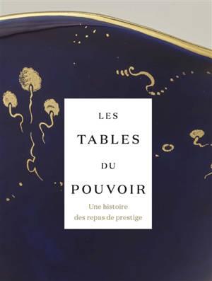 Les tables du pouvoir : une histoire des repas de prestige : exposition, Lens, Musée du Louvre-Lens, du 31 mars au 26 juillet 2021