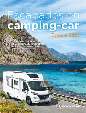 Escapades en camping-car : France 2021 : carte des aires de service et aires sur autoroute offerte, 1.300 aires d'étape et campings, 101 circuits touristiques