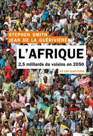 L'Afrique en 100 questions : 2,5 milliards de voisins en 2050