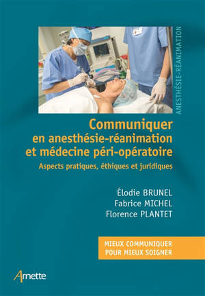 Communiquer en anesthésie-réanimation : aspects pratiques, éthiques et juridiques