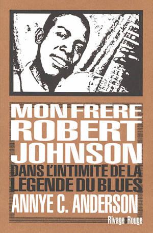 Mon frère Robert Johnson : dans l'intimité de la légende du blues