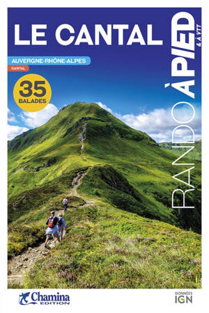 Le Cantal : Auvergne-Rhône-Alpes : 35 balades