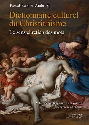 Dictionnaire culturel du christianisme : le sens chrétien des mots