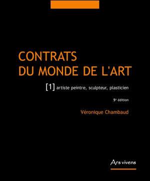 Contrats du monde de l'art. Volume 1, Artiste peintre, sculpteur, plasticien
