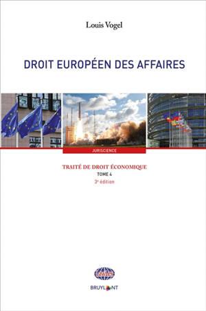 Traité de droit économique. Volume 4, Droit européen des affaires