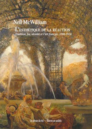 L'esthétique de la réaction : tradition, foi, identité et l'art français (1900-1914)