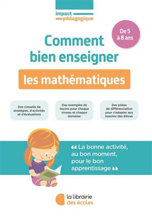Comment bien enseigner les mathématiques : de 5 à 8 ans