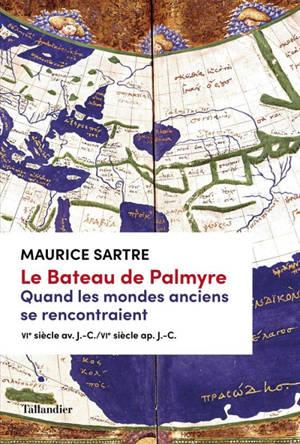 Le bateau de Palmyre : quand les mondes anciens se rencontraient : VIe siècle av. J.-C.-VIe siècle ap. J.-C.
