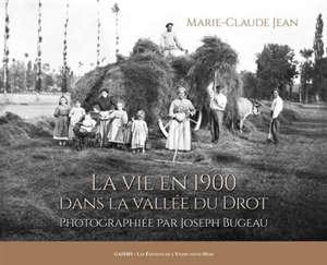 La vie en 1900 dans la vallée du Drot : photographiée par Joseph Bugeau